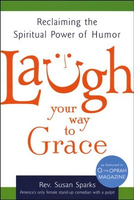 Laugh Your Way to Grace: Reclaiming the Spiritual Power of Humor  -     By: Susan Sparks