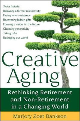 Creative Aging: Rethinking Retirement and Non-Retirement in a Changing World  -     By: Marjory Zoet Bankson