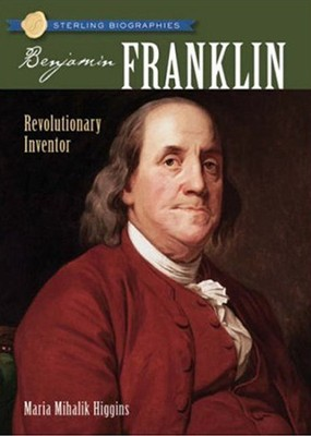 Sterling Biographies: Benjamin Franklin  -     By: Maria Higgins