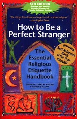 How to be a Perfect Stranger, 5th Edition: The Essential Religious Etiquette Handbook  -     By: Stuart M. Matlins, Arthur J. Magida