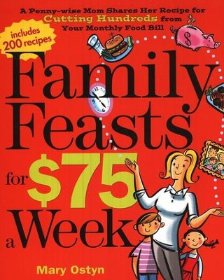 Family Feasts for $75 a Week  -     By: Mary Ostyn