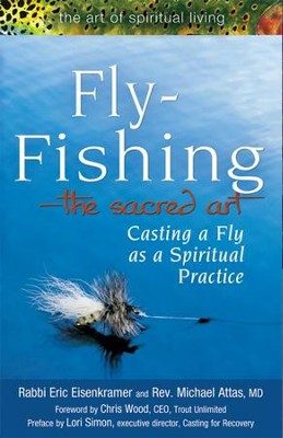 Fly Fishing -The Sacred Art: Casting a Fly as a Spiritual Practice  -     By: Rabbi Eric Eisenkramer, Rev. Michael Attas