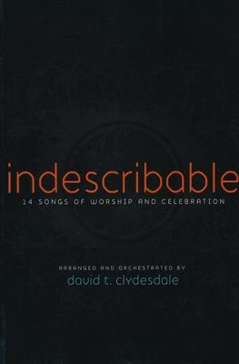 Indescribable: 14 Songs of Worship and Celebration   -     By: David T. Clydesdale
