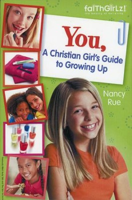You, a Christian Girl's Guide to Growing Up  -     By: Nancy Rue