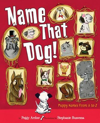 Name That Dog  -     By: Peggy Archer     Illustrated By: Stephanie Buscema