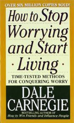 How to Stop Worrying and Start Living Revised Edition  -     By: Dale Carnegie