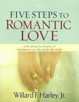 Five Steps to Romantic Love: A Workbook for Readers of  Love Busters and His Needs, Her Needs  -     By: Willard F. Harley Jr.
