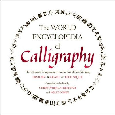 The World Encyclopedia of Calligraphy   -     By: Christopher Calderhead, Holly Cohen-Roochvarg