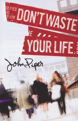 Don't Waste Your Life (ESV), Pack of 25 Tracts   -     By: John Piper