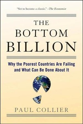 The Bottom Billion: Why the Poorest Countries Are  Failing and what Can Be Done About It  -     By: Paul Collier