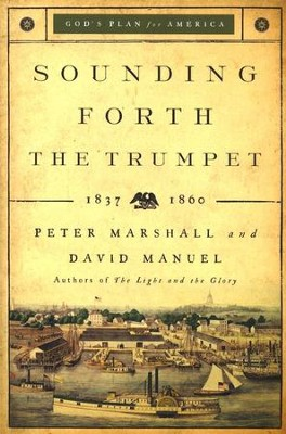 Sounding Forth the Trumpet, repackaged edition: 1837-1860  -     By: Peter Marshall, David Manuel