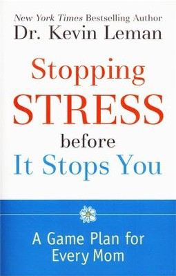 Stopping Stress Before It Stops You: A Game Plan for Every Mom  -     By: Dr. Kevin Leman