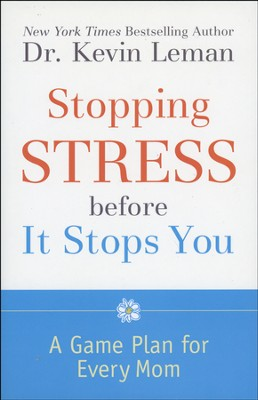 Stopping Stress Before It Stops You: A Game Plan for Every Mom - Slightly Imperfect  -     By: Dr. Kevin Leman