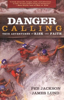 Danger Calling: True Adventures of Risk and Faith  -     By: Peb Jackson, James Lund