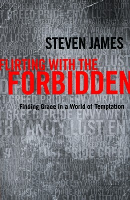 Flirting with the Forbidden: Finding Grace in a World of Temptation  -     By: Steven James