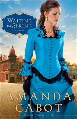 Waiting for Spring, Westward Winds Series #2   -     By: Amanda Cabot