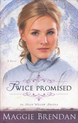 Twice Promised, Blue Willow Brides Series #2   -     By: Maggie Brendan