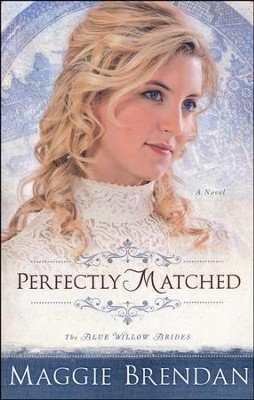 Perfectly Matched, Blue Willow Brides Series #3   -     By: Maggie Brendan
