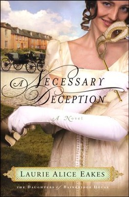 A Necessary Deception, Daughters of Bainbridge House Series #1   -     By: Laurie Alice Eakes