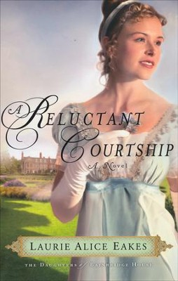 Reluctant Courtship, Daughters of Bainbridge House Series #3 - eBook  -     By: Laurie Alice Eakes