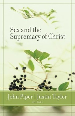 Sex and the Supremacy of Christ - eBook  -     By: John Piper, Justin Taylor