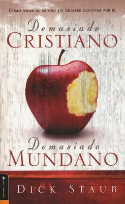 Demasiado Cristiano, Demasiado Mundano  (Too Christian, Too Pagan)  -     By: Dick Staub
