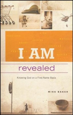 I AM Revealed: Knowing God on a First-Name Basis  -     By: Mike Baker