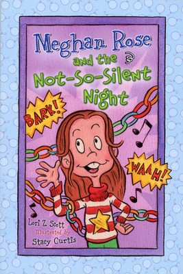 Meghan Rose and the Not-So-Silent Night  -     By: Lori Z. Scott     Illustrated By: Stacy Curtis