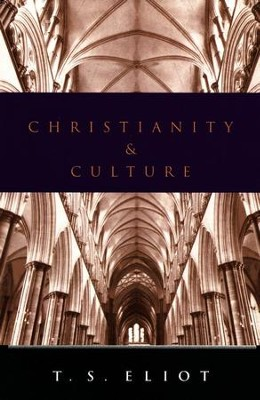 Christianity and Culture, T.S. Eliot   -     By: T.S. Eliot