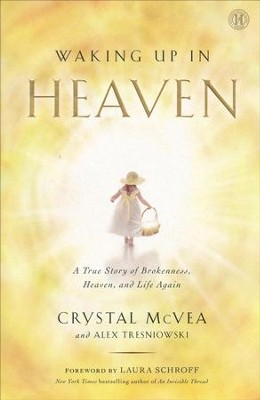 Waking Up in Heaven: A True Story of Brokenness, Heaven, and Life Again  -     By: Crystal McVea, Alex Tresniowski, Laura Schroff