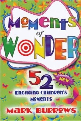 Moments of Wonder: 52 New Engaging Children's Moments  -     By: Mark Burrows