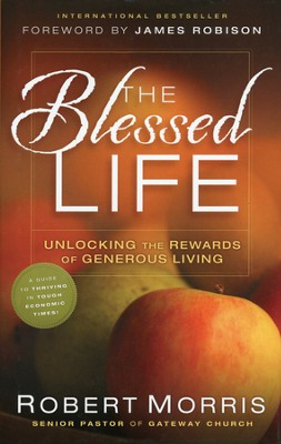 The Blessed Life: Unlocking the Rewards of Generous   Living  -     By: Robert Morris