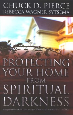 Protecting Your Home from Spiritual Darkness  -     By: Chuck D. Pierce, Rebecca Wagner Sytsema