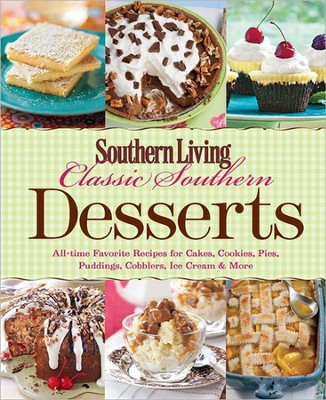 Southern Living Classic Southern Desserts: All Time Favorite Recipes for Cakes, Cookies, Pies, Pudding, Cobblers, Ice Cream & More  -     By: Southern Living