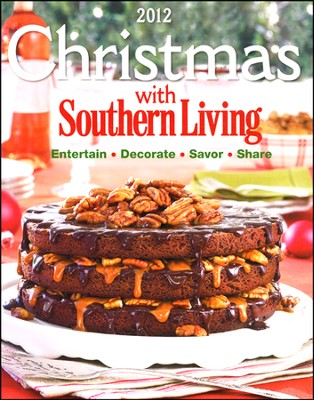 Christmas With Southern Living 2012: Savor, Entertain, Decorate, Share  -     By: Editors of Southern Living Magazine