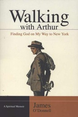 Walking with Arthur: Finding God on My Way to New York  -     By: James O'Donnell