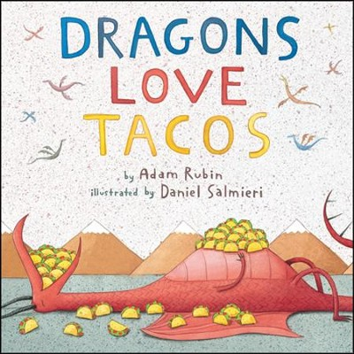 Dragons Love Tacos  -     By: Adam Rubin     Illustrated By: Daniel Salmieri