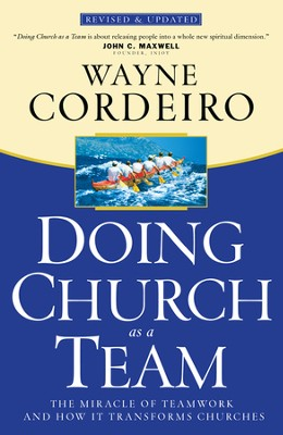 Doing Church As a Team: The Miracle of Teamwork and How It Transforms Churches  -     By: Wayne Cordeiro