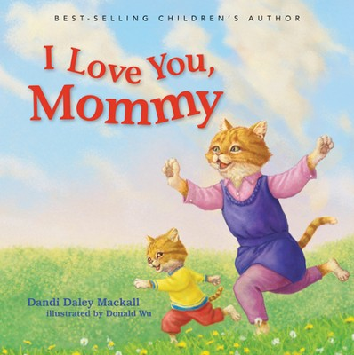 I Love You, Mommy  -     By: Dandi Daley Mackall     Illustrated By: Donald Wu