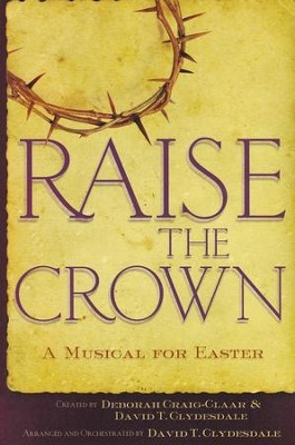 Raise the Crown: A Musical for Easter   -