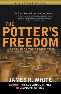 The Potter's Freedom: A Defense of the Reformation and a Rebuttal of Norman Geisler's Chosen But Free  -     By: James R. White