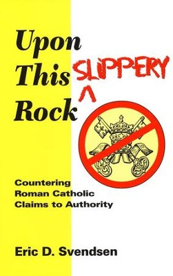 Upon This Slippery Rock: Countering Catholic Claims to  Authority  -     By: Eric Svendsen