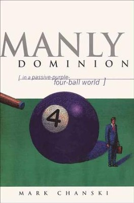 Manly Dominion...In a Passive-Purple-Four-Ball World   -     By: Mark Chanski