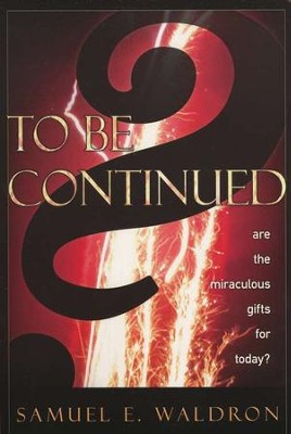To Be Continued?: Are the Miraculous Gifts for Today?   -     By: Samuel E. Waldron
