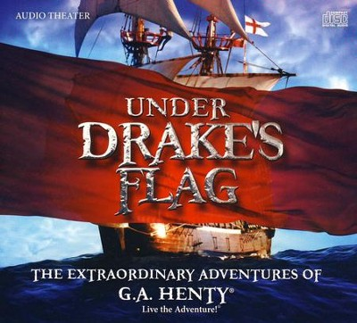 Under Drake's Flag: The Extraordinary Adventures of G.A. Henty  Audiobook on CD  -     By: G.A. Henty