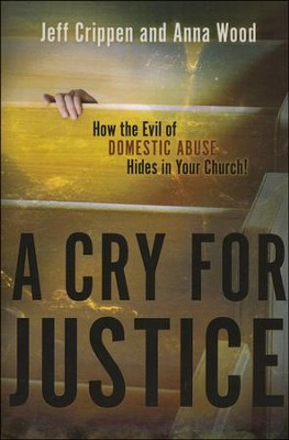 A Cry For Justice: How the Evil of Domestic Abuse Hides in Your Church!  -     By: Jeff Crippen, Anna Wood