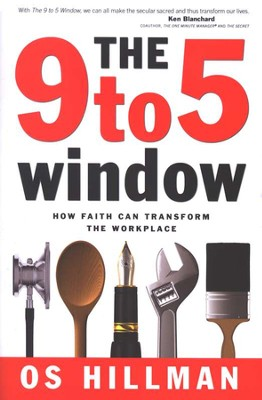 The 9 to 5 Window: How Faith Can Transform the Workplace  -     By: Os Hillman