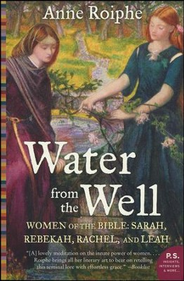 Water From the Well: Amazing Women of The Bible: Sarah, Rebekah, Rachel, and Leah  -     By: Anne Roiphe