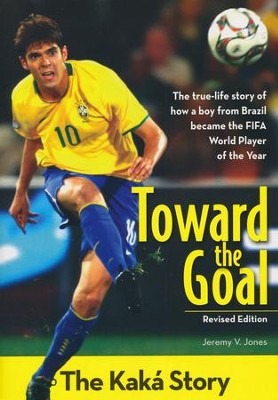 Toward the Goal: The Kaka Story, Revised Edition  -     By: Jeremy V. Jones