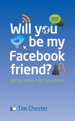 Will You Be My Facebook Friend?: Social Media and the Gospel  -     By: Tim Chester